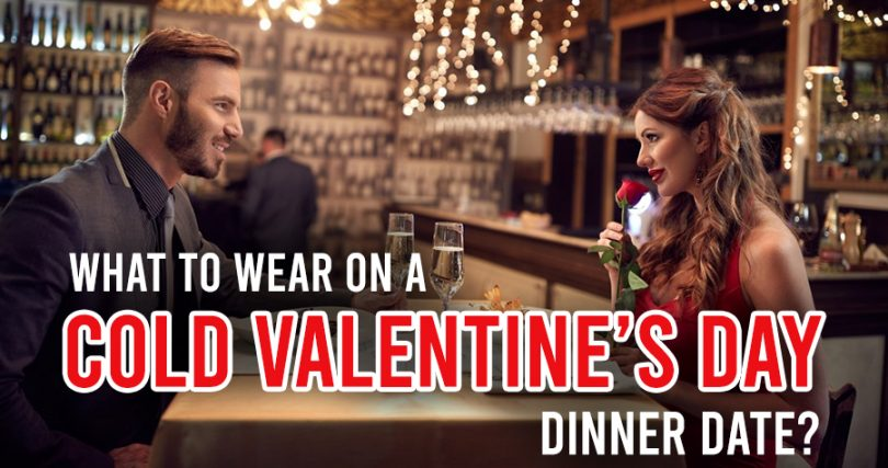 What to wear on a cold Valentine's Day Dinner Date