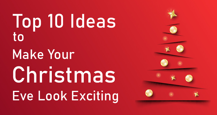 Top 10 Ideas to Make Your Christmas Eve Look Exciting-01