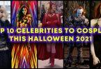 Top 10 Celebrities to Cosplay This Halloween 2021