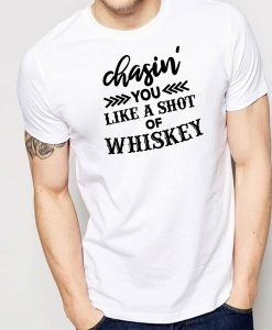 Chasing You Like A Shot Of Whisky T-Shirt