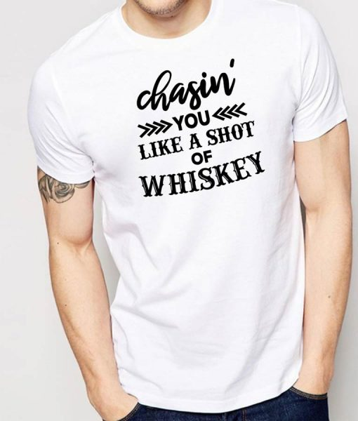 Chasing You Like A Shot Of Whisky Shirt