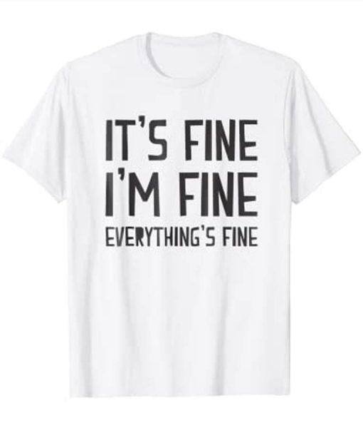 Its Fine Im Fine Everything Is Fine T-Shirt