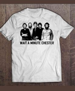 Wait A Minute Chester Shirt