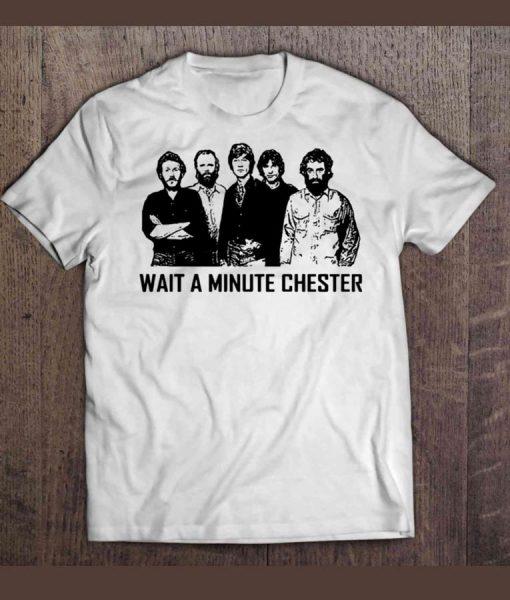 Wait A Minute Chester T-Shirt