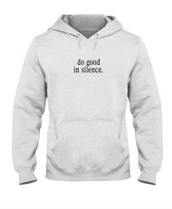 Do Good In Silence Hoodie