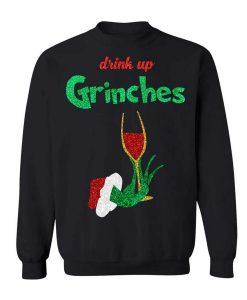 Drink Up Grinches Unisex Sweatshirt
