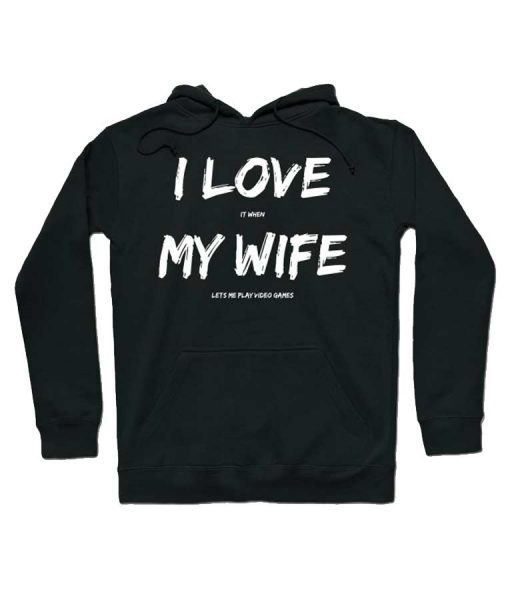 I Love It When My Wife Lets Me Play Video Games Black Hoodie