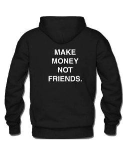 Make Money Not Friends Hoodie
