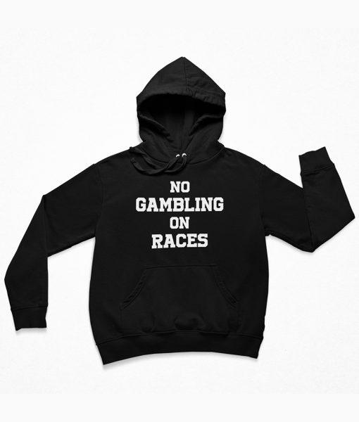 No Gambling On Races Hoodie