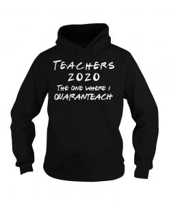 Teachers 2020 The One Where Quaranteach Hoodie