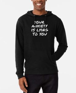 Your Anxiety Is lying To You Unisex Hoodie