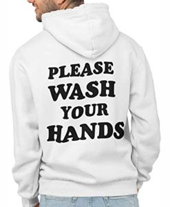 Please Wash Your Hands Hoodie To Protect From Germs