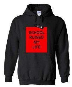 School Ruined My Life Hoodie