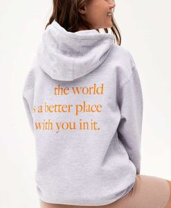The World Is A Better Place With You In It Pullover Hoodie