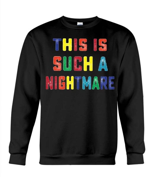 This Is Such a Nightmare Sweatshirt