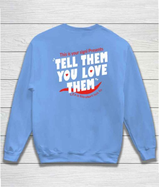 Tell Them You Love Them Sweatshirt